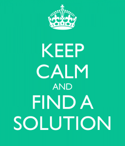 Keep calm and find a solution.